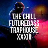 The Chill FutureBass TrapHouse XXXIII