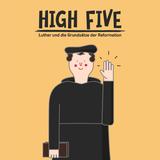 09.04.2017 High Five - Luther und die Grundsätze der Reformation