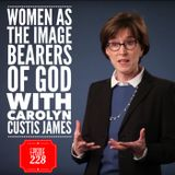 Episode 228 - Women As the Image-Bearers of God with Carolyn Custis James