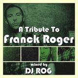 A Tribute To Franck Roger - mixed by DJ ROG