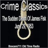 Crime Classics - The Sudden Death Of James Fisk (06-29-53)