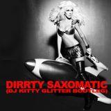 DIRRTY SAXOMATIC (Dj Kitty Glitter Bootleg)