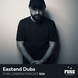 Fuse Podcast #26 - East End Dubs