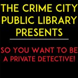 BONUS! The Crime City Public Library Presents- So You Want To Be A Private Detective!