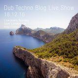 Dub Techno Blog Live Show 098 - 18.12.16