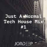 Just A Normal Tech House Mix #1 (Mixed by JORDEEP)
