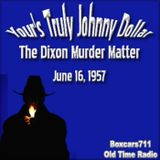 Your's Truly Johnny Dollar - The Dixon Murder Matter (06-16-57)