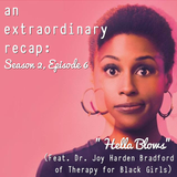 """An Extraordinary Recap: Insecure - """"Hella Blows"""" (Feat. Dr. Joy Harden Bradford of Therapy For Black"""