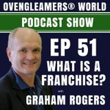 Ep 51 What is a Franchise?