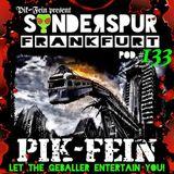 PIK-FEIN @ SONDERSPUR  |  POD.#133 - FRANKFURT  |  06.05.2017