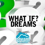 What If?   Dream Meanings Podcast