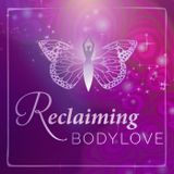 Explore Your Passion and Purpose and Reclaim Body Love