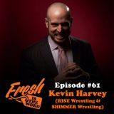 Episode #61: Kevin Harvey (RISE & SHIMMER Wrestling)