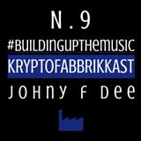 #Buildingupthemusic KRYPTOFABBRIKKAST N.9 - johny f dee - 12/06/2017 Free Download