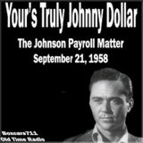 Yours Truly Johnny Dollar - The Johnson Payroll Matter (09-21-58)