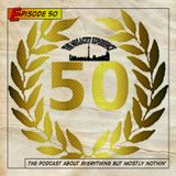The Podcast About Everything But Mostly Nothin' Episode 50