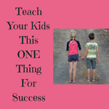 Teach Your Kids This One Thing For Success