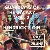 Guardians of the Galaxy, Vol. 2 & Hendrick's Gin - Day Drunk