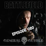 General Guyble - Battlefield Episode 020