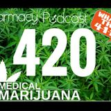 The 411 on 420: Medical Cannabis Update - Pharmacy Podcast Episode 420