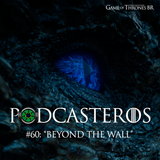 """Podcasteros #60: """"Beyond the Wall"""""""