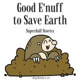 517 - Good E'nuff to Save Earth | Superdull Stories