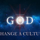 In the Beginning God - Change Culture