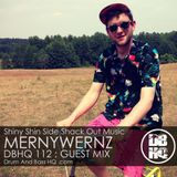 DBHQ 112 - Mernywernz Shiny Shin Side Shack Out Music Guest Mix