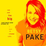 Betsy Pake: Start Small Live Big! | CB192