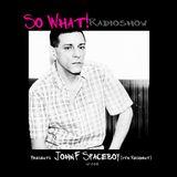 So What Radioshow 148/John Federico AKA Spaceboy [4th Resident]