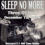 Sleep No More - Three O'Clock (12-12-56)