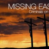 Missing Easter - Criminals on the Cross - Audio