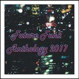 Future Funk Anthology Mix - 2017