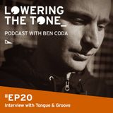 Ben Coda - 'Lowering The Tone' Episode 20 (With Tongue & Groove Interview)