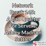 Network Break 145: A Bad Quarter For Servers; Ashley Madison Settles