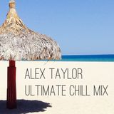 ALEX TAYLOR • ULTIMATE CHILL MIX