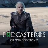 "Podcasteros #55: Episódio 7.01 ""Dragonstone"""