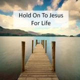 "2-15-17 ""Hold On to Jesus for Life"""