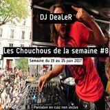 LES CHOUCHOUS DE DJ DEALER #8 (du 19 au 25 juin 2017)