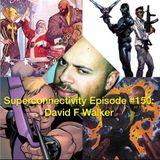Superconnectivity #150: David F Walker Interview