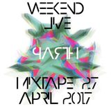 Weekend  Live Mixtape  27 April 2017