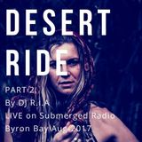 The Desert Ride Part 2 - DJ R.I.A Live On Submerged Radio Byron Bay