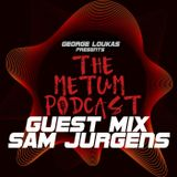 George Loukas Presents The METUM Podcast - SAM JURGENS Guest Mix
