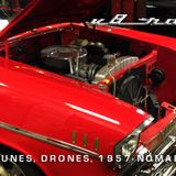 V8 Radio:  Cruising Tunes, Flying Drones, 1957 Nomad, and More!