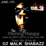 The MORNING MIXTAPE on 106.3 Chicago ~ 2 PAC BDAY TRIBUTE By DJ MALIK SHABAZZ(JUNE 16TH)