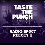 Taste The Punch Radio EP007 - Reecey B