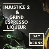 Injustice 2 & Grind Espresso Liqueur - Day Drunk