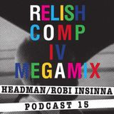 Relish Podcast #15 COMP IV MEGAMIX by Headman/Robi Insinna