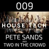 House & Techno 009 - Pete Sands AKA Two In The Crowd