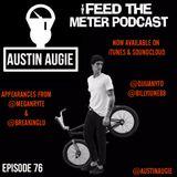 FEED THE METER PODCAST EP 76 GUEST @AUSTINAUGIE @MEGANRYTE @DJJUANYTO @BILLYJUNE77 @BREAKINGLU
